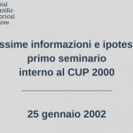 Ultimissime informazioni e ipotesi per il primo seminariointerno al CUP 2000 25 gennaio 2002